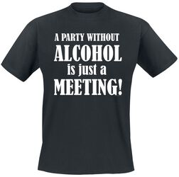 A Party Without Alcohol Is Just A Meeting!